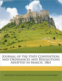 Journal of the State Convention, and Ordinances and Resolutions Adopted in March, 1861
