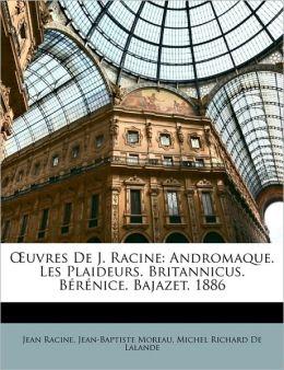 Uvres de J. Racine: Andromaque. Les Plaideurs. Britannicus. Brnice. Bajazet. 1886
