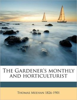 The Gardener's monthly and horticulturist Volume 27, 1885