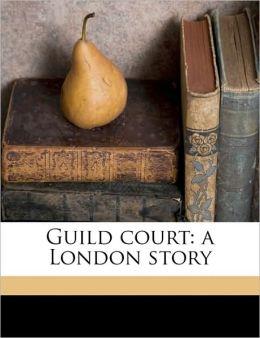 Guild Court, A London Story