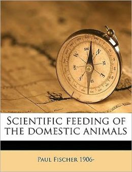 Scientific feeding of the domestic animals