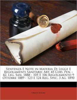 Sentenza E Note in Materia Di Legge E Regolamenti Sanitarii: Art. 45 Cod. Pen. - 42. Leg. San. 1888 - 105 E 106 Regolamento 9 Ottobre 1889 - 123 E 124 Reg. Spec. 3 Ag. 1890 (Italian Edition) Oreste Bonati
