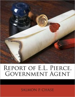 Report Of E.L. Pierce, Government Agent