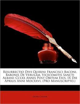 Resurrectio Divi Quirini Francisci Baconi, Baronis de Verulam, Vicecomitis Sancti Albani: CCLXX Annis Post Obitum Eius, IX Die Aprilis Anni MDCXXVI. (