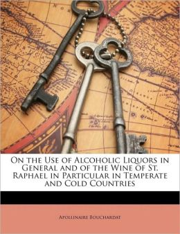 On the Use of Alcoholic Liquors in General and of the Wine of St. Raphael in Particular in Temperate and Cold Countries