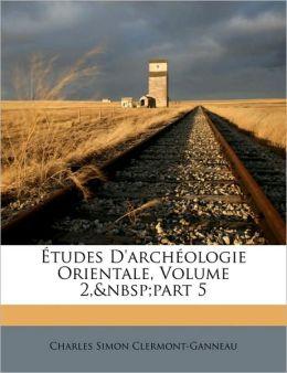tudes D'arch ologie Orientale, Volume 2,part 5