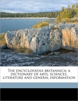 The encyclop dia britannica; a dictionary of arts, sciences, literature and general information Volume 14