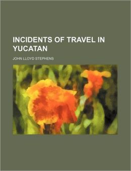 Incidents of Travel in Yucatan (Volume 2)