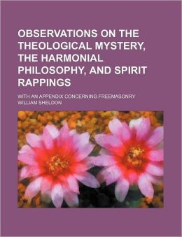 Observations on the Theological Mystery, the Harmonial Philosophy, and Spirit Rappings; With an Appendix Concerning Freemasonry