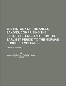 The History of the Anglo-Saxons, Comprising the History of England from the Earliest Period to the Norman Conquest Volume 2