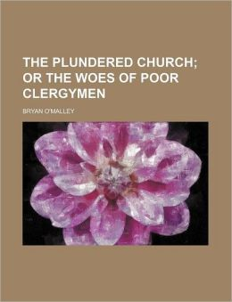 The Plundered Church; Or the Woes of Poor Clergymen