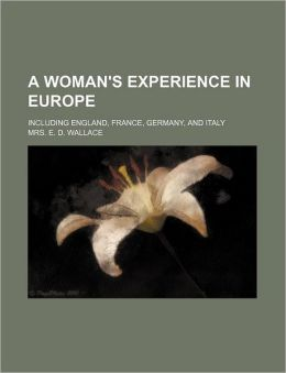 A Woman's Experience in Europe; Including England, France, Germany, and Italy