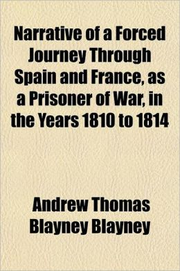 Narrative of a Forced Journey Through Spain and France Volume 1; As a Prisoner of War, in the Years 1810-1814