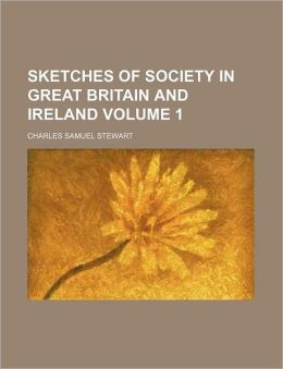 Sketches of Society in Great Britain and Ireland Volume 1