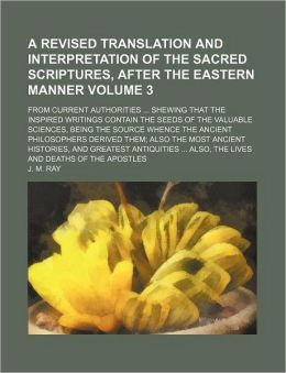 A Revised Translation and Interpretation of the Sacred Scriptures, After the Eastern Manner