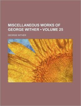 Miscellaneous Works of George Wither (Volume 25)