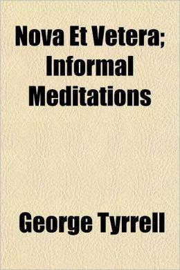 Nova Et Vetera; Informal Meditations