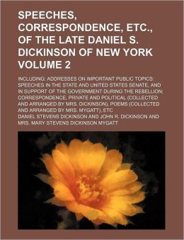 Speeches, Correspondence, Etc., of the Late Daniel S. Dickinson of New York Volume 2; Including Addresses on Important Public Topics Speeches in the S