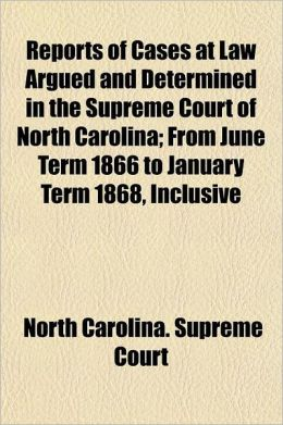 Reports of Cases at Law Argued and Determined in the Supreme Court of North Carolina Volume 61; From June Term 1866 to January Term 1868, Inclusive
