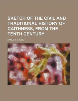 Sketch of the Civil and Traditional History of Caithness, from the Tenth Century