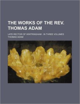 The Works of the REV. Thomas Adam (Volume 3); Late Rector of Wintringham in Three Volumes
