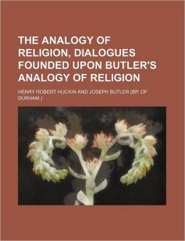 The Analogy of Religion, Dialogues Founded Upon Butler's Analogy of Religion