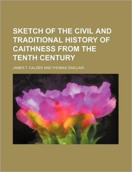 Sketch of the Civil and Traditional History of Caithness from the Tenth Century