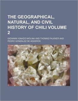 The Geographical, Natural, and Civil History of Chili Volume 2
