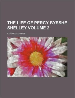 The Life of Percy Bysshe Shelley Volume 2