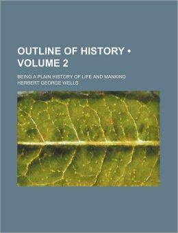 Outline of History (Volume 2); Being a Plain History of Life and Mankind