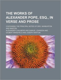 The Works of Alexander Pope, Esq., in Verse and Prose (Volume 5); Containing the Principal Notes of Drs. Warburton and Warton