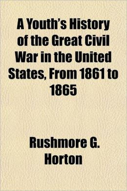 A Youth's History of the Great Civil War in the United States, from 1861 to 1865