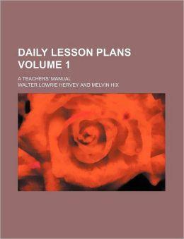Daily Lesson Plans Volume 1; A Teachers' Manual