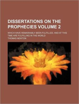 Dissertations on the Prophecies Volume 2; Which Have Remarkably Been Fulfilled, and at This Time Are Fulfilling in the World