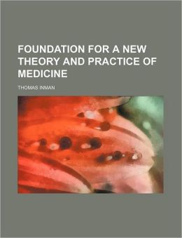 Foundation for a New Theory and Practice of Medicine