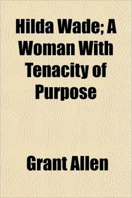 Hilda Wade; A Woman with Tenacity of Purpose