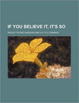 If You Believe It, It's So