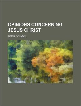 Opinions Concerning Jesus Christ