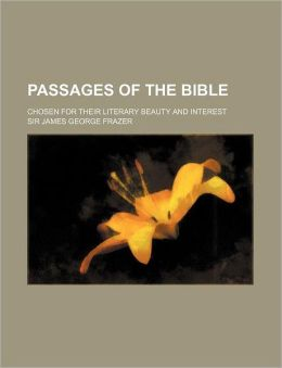 Passages of the Bible; Chosen for Their Literary Beauty and Interest