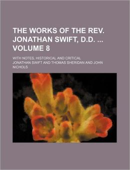 The Works of the REV. Jonathan Swift, D.D. Volume 8; With Notes, Historical and Critical