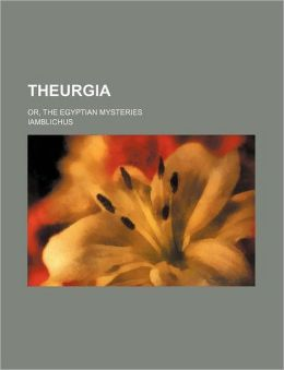 Theurgia; Or, the Egyptian Mysteries
