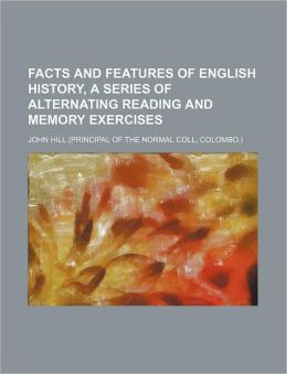 Facts and Features of English History, a Series of Alternating Reading and Memory Exercises