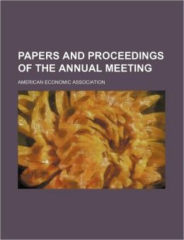 Papers and Proceedings of the Annual Meeting (Volume 30-31)