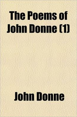 The Poems of John Donne Volume 1