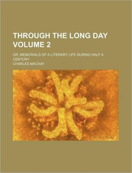 Through the Long Day Volume 2; Or, Memorials of a Literary Life During Half a Century