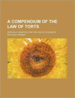 A Compendium of the Law of Torts; Specially Adapted for the Use of Students
