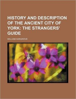 History and Description of the Ancient City of York (Volume 2); The Strangers' Guide