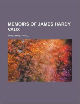 Memoirs of James Hardy Vaux (Volume 1-2)