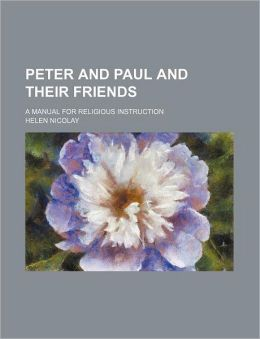 Peter and Paul and Their Friends; A Manual for Religious Instruction