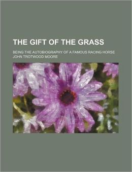 The Gift of the Grass; Being the Autobiography of a Famous Racing Horse